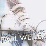 "WELLER, PAUL - Fast Car / Slow Traffic (WHITE WAX) - 7"" + P/S (EX/EX) (M)"