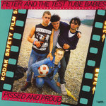 PETER & THE TEST TUBE BABIES - Pissed And Proud LP (NEW) (P)