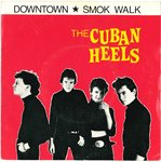 "CUBAN HEELS, THE - Downtown / Smok Walk - 7"" + P/S (EX-/EX-) (M)"
