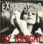 "EXPRESSOS - By Tonight - 7"" + P/S (EX/EX) (M)"