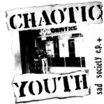 CHAOTIC YOUTH - Sad Society EP + ... LP (NEW) (P)