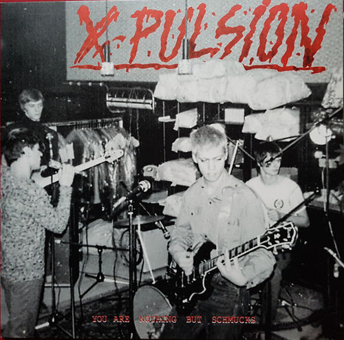 X-PULSION - You Are Nothing But Schmucks LP (NEW) (P)