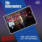 KILLERMETERS, THE - The Last Great Act Of Defiance - Official Bootleg DOWNLOAD