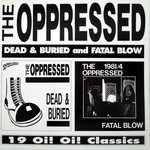 OPPRESSED, THE - Dead And Buried / Fatal Blow LP (EX/EX) (P)