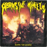 "ABRASIVE WHEELS - Burn 'Em Down- 7"" + P/S (EX-/VG+) (P)"