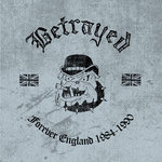 BETRAYED, THE - Forever England 1984 - 1990 CD (NEW) (P)